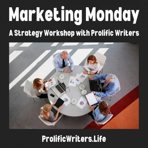 Marketing Monday Strategy Workshop with Prolific Writers Life