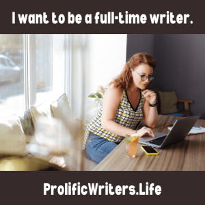 I want to be a full-time writer Prolific Writers Life