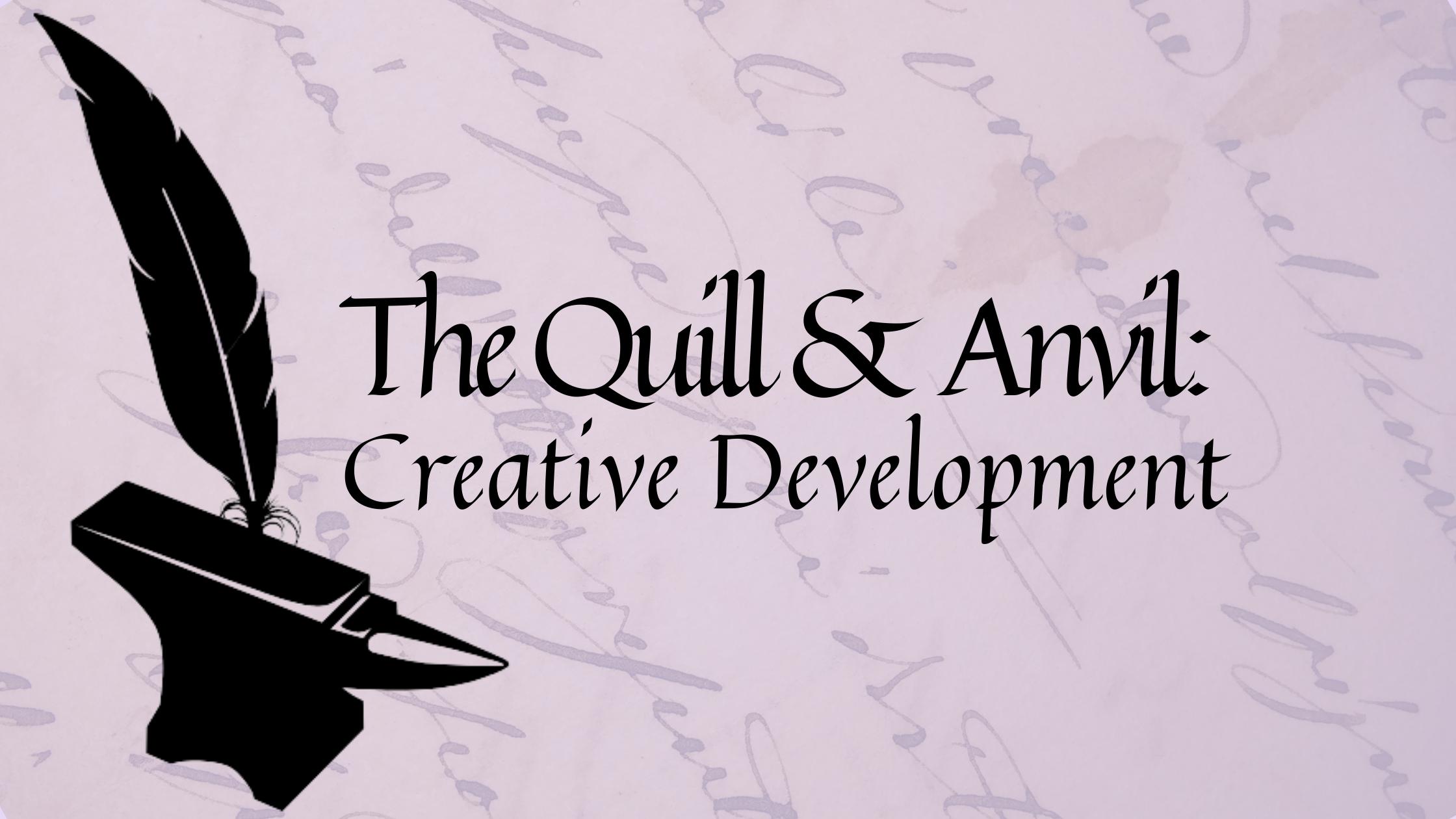 The Quill & Anvil - Creative Development