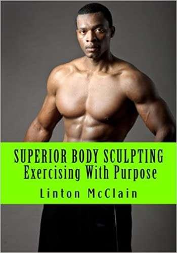 Superior Body Sculpting Exercising With Purpose Linton McClain