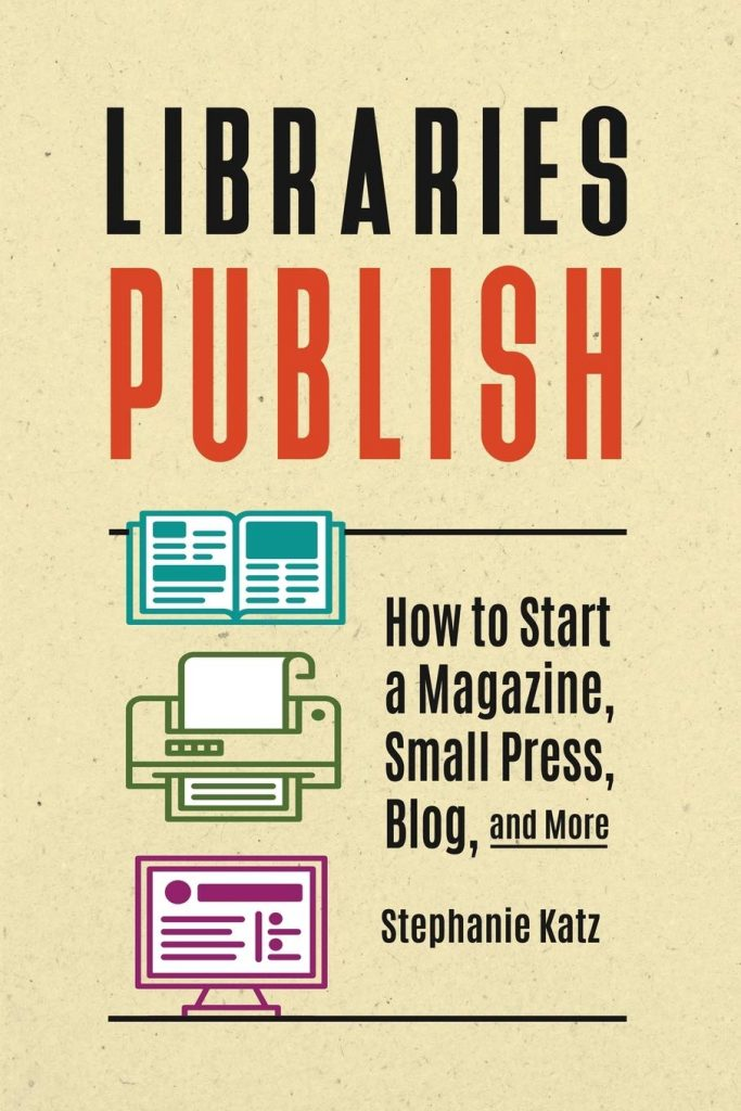 Libraries Publish by Stephanie Katz